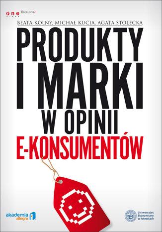 Okładka książki Produkty i marki w opinii e-konsumentów