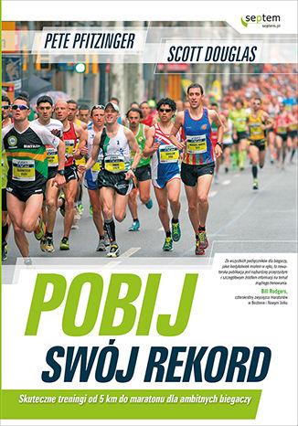 Okładka książki Pobij swój rekord. Skuteczne treningi od 5 km do maratonu dla ambitnych biegaczy