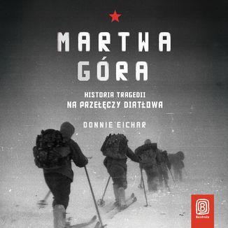 Okładka książki Martwa góra. Historia tragedii na Przełęczy Diatłowa