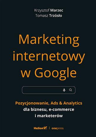 Okładka książki Marketing internetowy w Google. Pozycjonowanie, Ads & Analytics dla biznesu, e-commerce, marketerów
