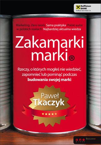 Okładka książki Zakamarki marki. Rzeczy, o których mogłeś nie wiedzieć, zapomnieć lub pominąć podczas budowania swojej marki
