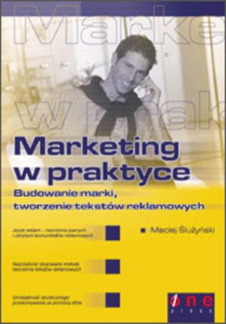 Okładka książki Marketing w praktyce. Budowanie marki, tworzenie tekstów reklamowych