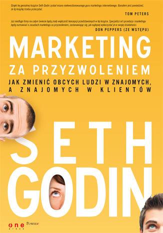 Okładka książki Marketing za przyzwoleniem. Jak zmienić obcych ludzi w znajomych, a znajomych w klientów