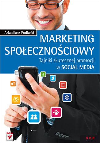 Okładka książki Marketing społecznościowy. Tajniki skutecznej promocji w social media