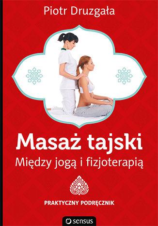 Okładka książki/ebooka Masaż tajski. Między jogą i fizjoterapią. Praktyczny podręcznik