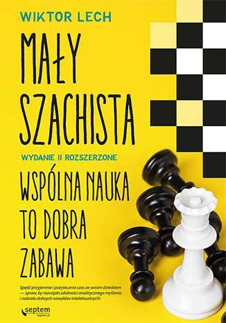 Okładka książki Mały szachista. Wspólna nauka to dobra zabawa. Wydanie II rozszerzone