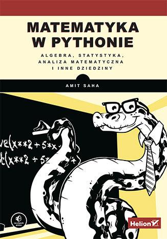 Okładka książki/ebooka Matematyka w Pythonie. Algebra, statystyka, analiza matematyczna i inne dziedziny