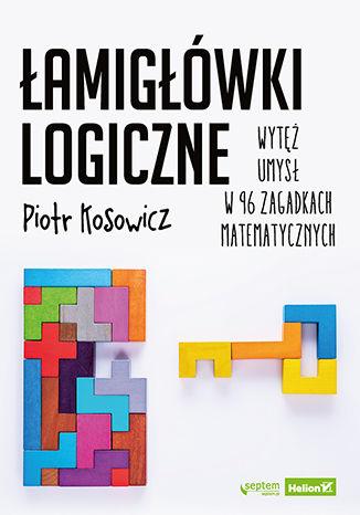 Okładka książki/ebooka Łamigłówki logiczne. Wytęż umysł w 96 zagadkach matematycznych