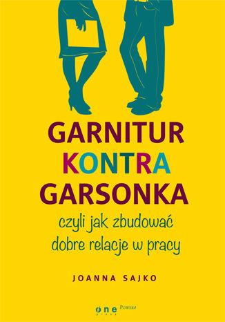Okładka książki Garnitur kontra garsonka, czyli jak zbudować dobre relacje w pracy