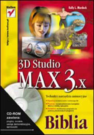 Okładka książki 3D Studio MAX 3.x. Techniki i narzędzia animacyjne. Biblia