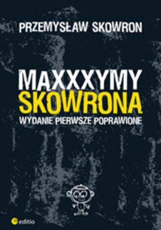 Okładka książki/ebooka Maxxxymy Skowrona. Wydanie Pierwsze Poprawione