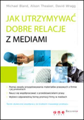 Okładka książki/ebooka Jak utrzymywać dobre relacje z mediami