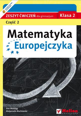 Okładka książki Matematyka Europejczyka. Zeszyt ćwiczeń dla gimnazjum. Klasa 2. Część 2