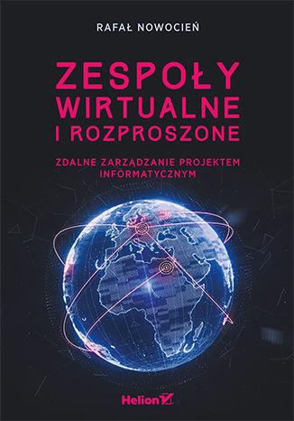 Okładka książki Zespoły wirtualne i rozproszone. Zdalne zarządzanie projektem informatycznym