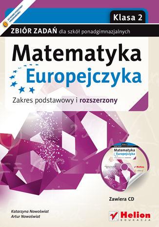 Okładka książki Matematyka Europejczyka. Zbiór zadań dla szkół ponadgimnazjalnych. Zakres podstawowy i rozszerzony. Klasa 2