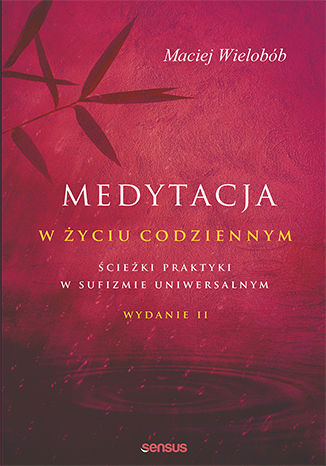Okładka książki/ebooka Medytacja w życiu codziennym. Ścieżki praktyki w sufizmie uniwersalnym. Wydanie II