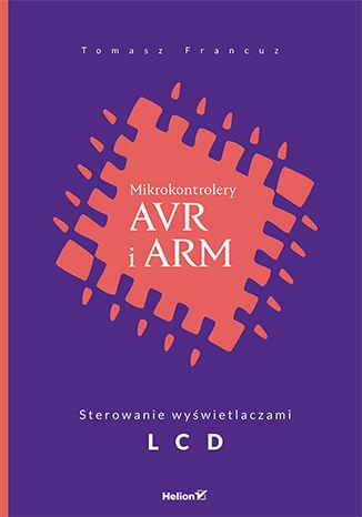 Okładka książki/ebooka Mikrokontrolery AVR i ARM. Sterowanie wyświetlaczami LCD