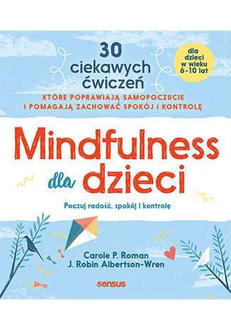 Okładka książki Mindfulness dla dzieci. Poczuj radość, spokój i kontrolę