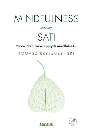 Okładka książki/ebooka Mindfulness znaczy sati. 25 ćwiczeń rozwijających mindfulness