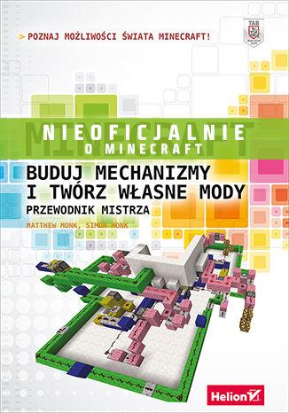 Okładka książki/ebooka Minecraft. Buduj mechanizmy i twórz własne mody. Przewodnik mistrza