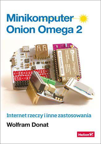 Okładka książki/ebooka Minikomputer Onion Omega 2. Internet rzeczy i inne zastosowania