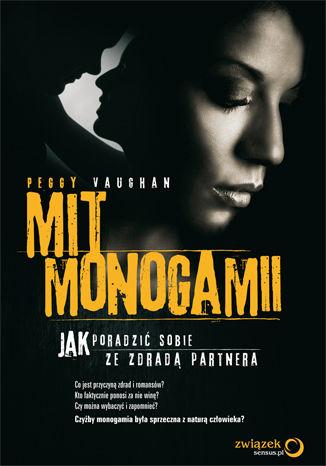 Okładka książki Mit monogamii. Jak poradzić sobie ze zdradą partnera