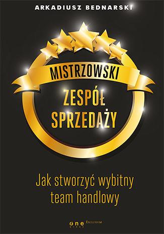 Okładka książki Mistrzowski zespół sprzedaży. Jak stworzyć wybitny team handlowy