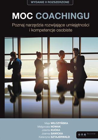 Okładka książki Moc coachingu. Poznaj narzędzia rozwijające umiejętności i kompetencje osobiste. Wydanie II rozszerzone