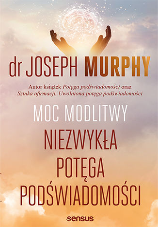 Okładka książki Moc modlitwy. Niezwykła potęga podświadomości