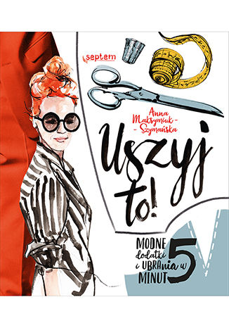 Okładka książki Uszyj to! Modne ubrania i dodatki w 5 minut