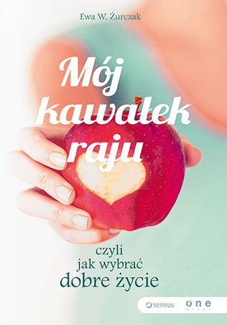 Okładka książki/ebooka Mój kawałek raju, czyli jak wybrać dobre życie