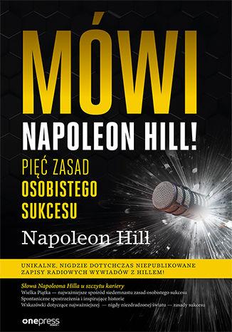 Okładka książki Mówi Napoleon Hill! Pięć zasad osobistego sukcesu