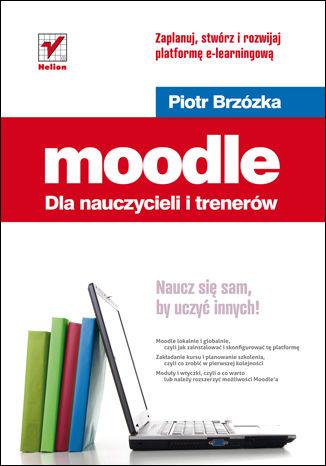 Okładka książki/ebooka Moodle dla nauczycieli i trenerów. Zaplanuj, stwórz i rozwijaj platformę e-learningową