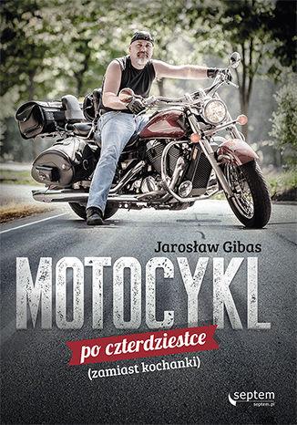 Okładka książki/ebooka Motocykl po czterdziestce (zamiast kochanki)