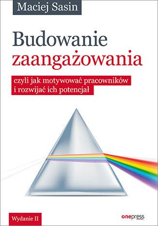 Okładka książki Budowanie zaangażowania, czyli jak motywować pracowników i rozwijać ich potencjał. Wydanie II