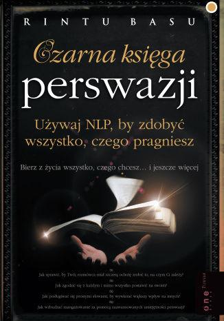 Okładka książki Czarna księga perswazji. Używaj NLP, by zdobyć wszystko, czego pragniesz