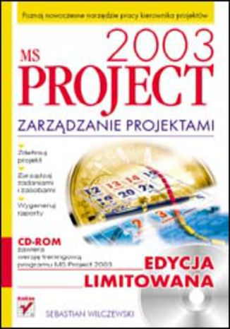 MS Project 2003. Zarządzanie projektami. Edycja limitowana