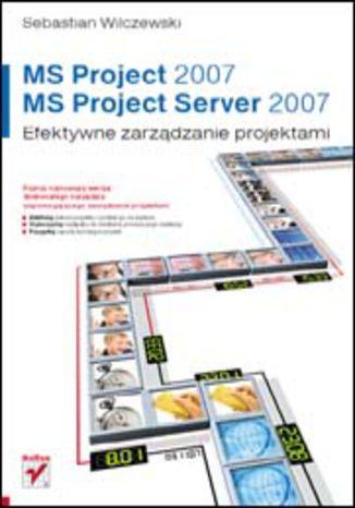 Okładka książki MS Project 2007 i MS Project Server 2007. Efektywne zarządzanie projektami