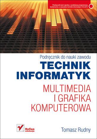 Okładka książki Multimedia i grafika komputerowa. Podręcznik do nauki zawodu technik informatyk