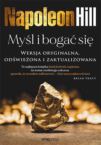 Okładka książki Myśl i bogać się. Wersja oryginalna, odświeżona i zaktualizowana