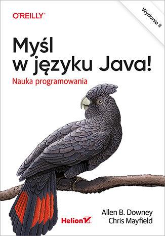 Okładka książki Myśl w języku Java! Nauka programowania. Wydanie II