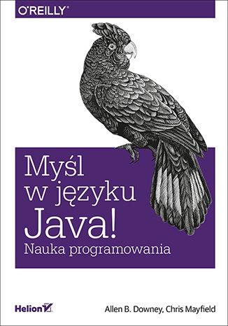 Okładka książki/ebooka Myśl w języku Java! Nauka programowania
