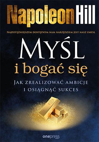 Okładka książki Myśl i bogać się. Jak zrealizować ambicje i osiągnąć sukces