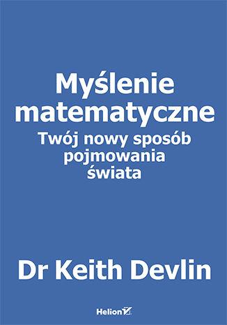Okładka książki Myślenie matematyczne. Twój nowy sposób pojmowania świata
