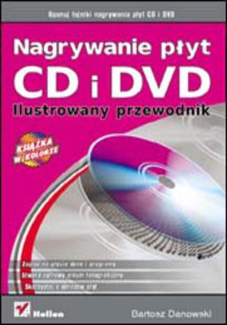 Okładka książki Nagrywanie płyt CD i DVD. Ilustrowany przewodnik