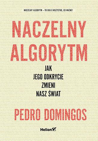 Okładka książki/ebooka Naczelny Algorytm. Jak jego odkrycie zmieni nasz świat