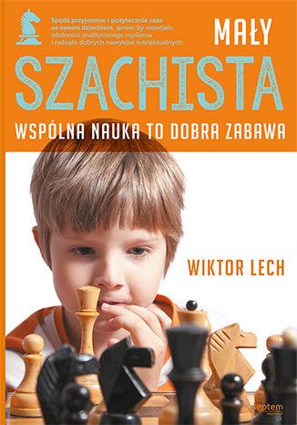 Okładka książki Mały szachista. Wspólna nauka to dobra zabawa