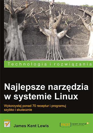 Okładka książki/ebooka Najlepsze narzędzia w systemie Linux. Wykorzystaj ponad 70 receptur i programuj szybko i skutecznie