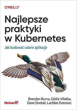 Okładka książki/ebooka Najlepsze praktyki w Kubernetes. Jak budować udane aplikacje