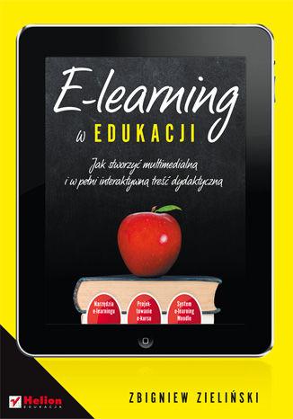 Okładka książki E-learning w edukacji. Jak stworzyć multimedialną i w pełni interaktywną treść dydaktyczną